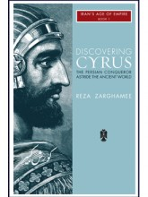 Discovering Cyrus: The Persian Conqueror Astride the Ancient World