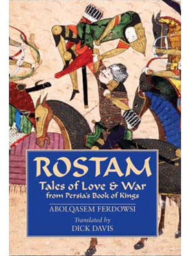 ROSTAM: Tales of Love and War from Persia's Book of Kings
