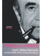 The Persian Sphinx: Amir Abbas Hoveyda and the Riddle of the Iranian Revolution