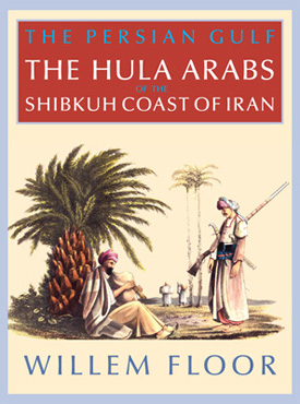 The Persian Gulf: The Hula Arabs of The Shibkuh Coast of Iran