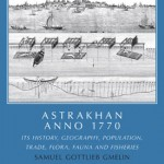 Astrakhan: Anno 1770, Its History, Geography, Population, Trade, Flora, Fauna and Fisheries