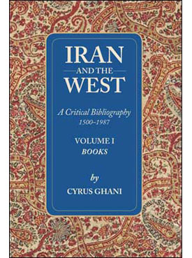 Iran and the West: A Critical Bibliography, 1500-1987, Volume 1