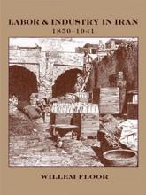Labor & Industry in Iran: 1850 -1941