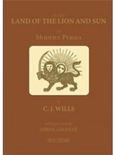 In the Land of the Lion & Sun: Experiences of Life in Persia from 1866-1881