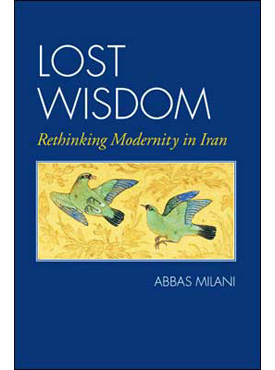Lost Wisdom: Rethinking Modernity in Iran