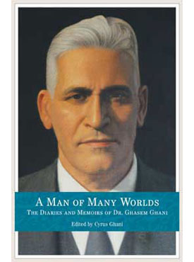 A Man of Many Worlds: The Diaries and Memoirs of Dr. Ghasem Ghani
