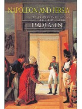 Napoleon and Persia: Franco-Persian Relations Under the First Empire