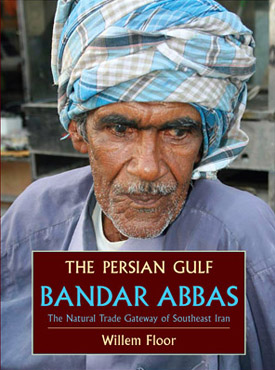 The Persian Gulf: Bandar Abbas, The Natural Trade Gateway of Southeast Iran