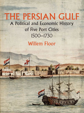 The Persian Gulf: A Political and Economic History of Five Port Cities 1500–1730