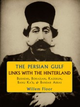 The Persian Gulf: Links with the Hinterland, Bushehr, Borazjan, Kazerun, Banu Ka'b, & Bandar Abbas