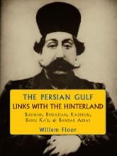 The Persian Gulf: Links with the Hinterland, Bushehr, Borazjan, Kazerun, Banu Ka'b, & Bandar Abbas