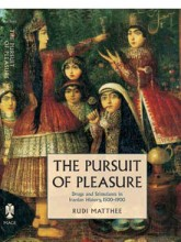 The Pursuit of Pleasure: Drugs & Stimulants in Iranian History, 1500-1900