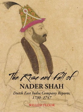The Rise and Fall of Nader Shah: Dutch East India Company Reports 1730-1747