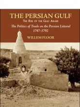 The Persian Gulf: The Rise of the Gulf Arabs and The Politics of Trade on the Persian Littoral, 1747-1792