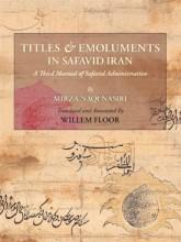 Titles and Emoluments in Safavid Iran: A Third Manual of Safavid Administration