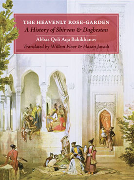 The Heavenly Rose Garden: A History of Shirvan and Daghestan