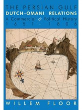 The Persian Gulf: Dutch-Omani Relations A Commercial & Political History 1651-1806
