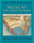 The Persian Gulf Muscat: City, Society and Trade