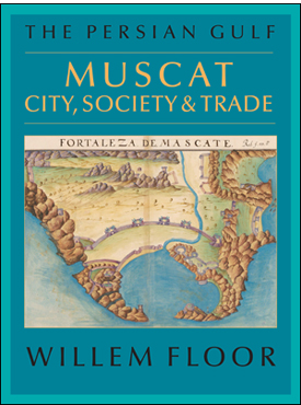 The Persian Gulf: Muscat – City, Society and Trade