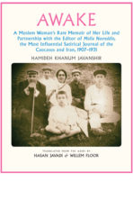 Awake: A Moslem Woman's Rare Memoir of Her Life and Partnership with the Editor of Molla Nasreddin,  the Most Influential Satirical Journal of the Caucasus and Iran, 1907–1931