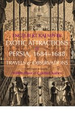Engelbert Kaempfer:  Exotic Attractions in Persia, 1684–1688: Travels & Observations