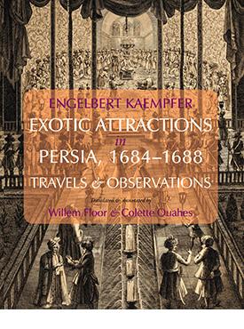 Engelbert Kaempfer:  Exotic Attractions in Persia, 1684–1688: Travels & Observations