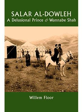Salar al-Dowleh: A Delusional Prince and Wannabe Shah