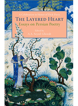 The Layered Heart: Essays on Persian Poetry, A Celebration in Honor of Dick Davis