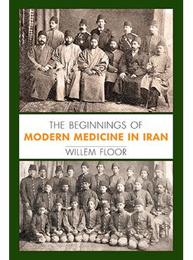 The Beginnings of Modern Medicine in Iran